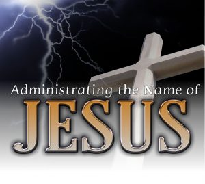 Administrating the Name of Jesus